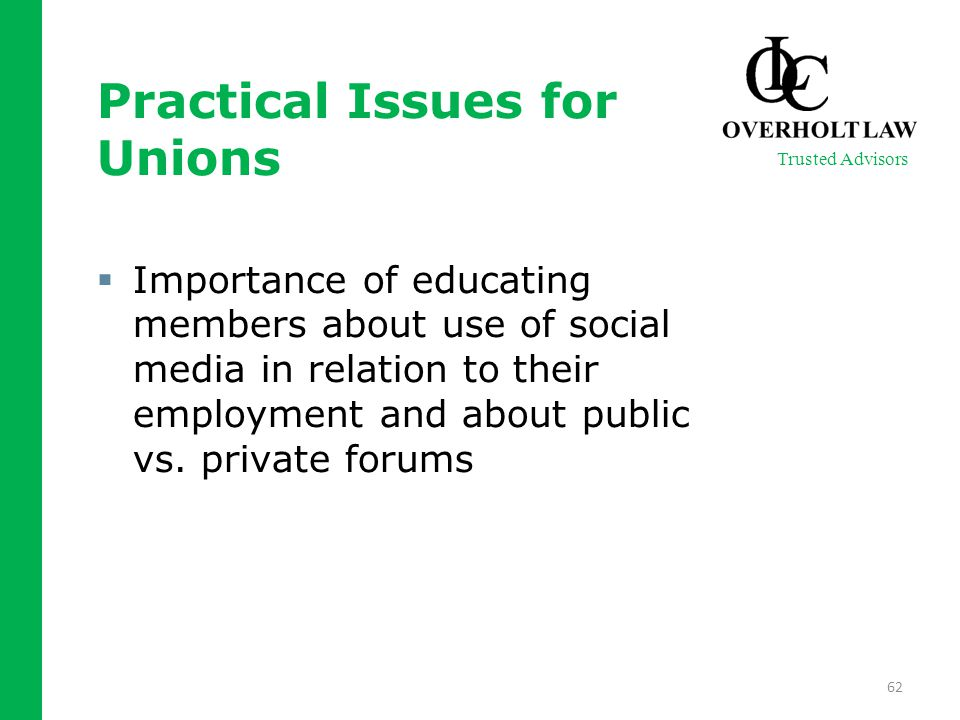 Practical Issues for Unions  Importance of educating members about use of social media in relation to their employment and about public vs.