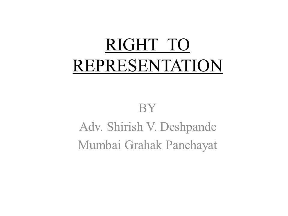 RIGHT TO REPRESENTATION BY Adv. Shirish V. Deshpande Mumbai Grahak Panchayat