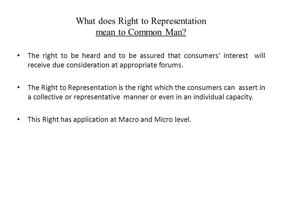 What does Right to Representation mean to Common Man? The right to be heard and to be assured that consumers' interest will receive due consideration