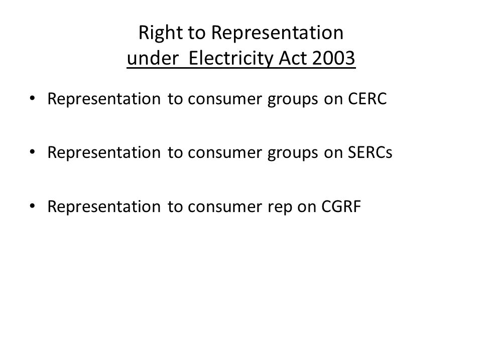 Right to Representation under Electricity Act 2003 Representation to consumer groups on CERC Representation to consumer groups on SERCs Representation