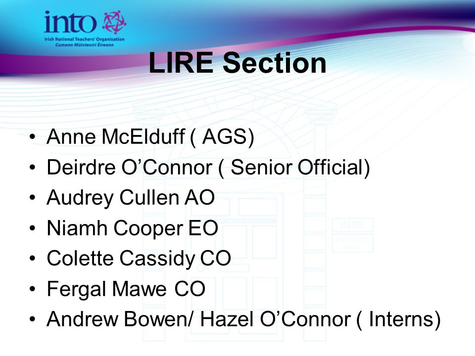 LIRE POLICY AREAS Teaching Council –Registration –Droichead –Fitness to Teach Bullying Pluralism and Patronage School Admissions, School Records Child Protection Inspectors Complaints against Teachers Implementation of Legislation Equality