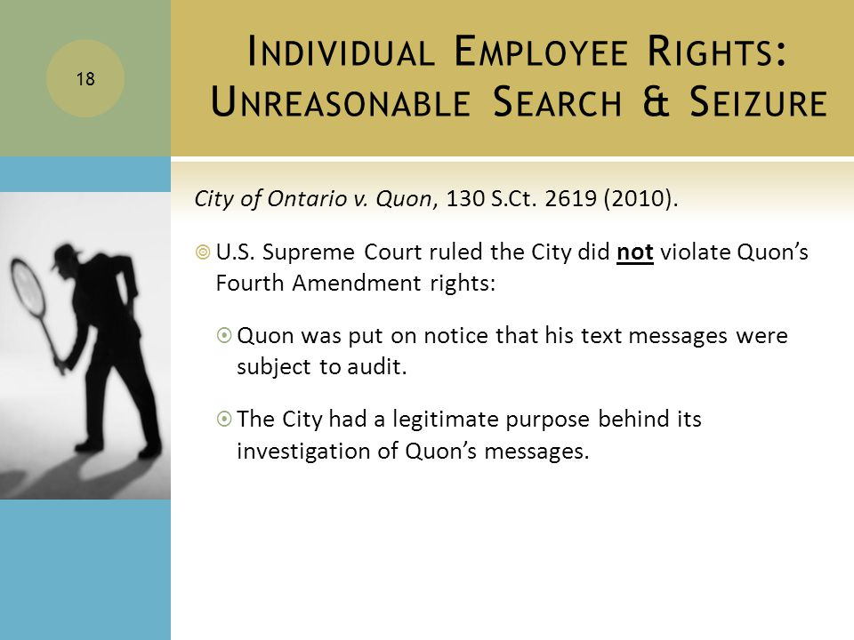 I NDIVIDUAL E MPLOYEE R IGHTS : U NREASONABLE S EARCH & S EIZURE City of Ontario v.