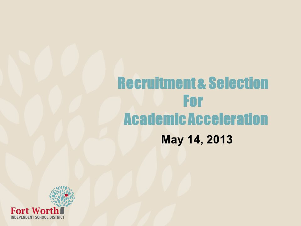 Recruitment & Selection For Academic Acceleration May 14, 2013