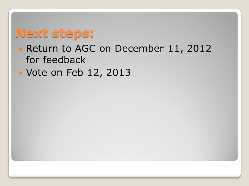 Next steps: Return to AGC on December 11, 2012 for feedback Vote on Feb 12, 2013
