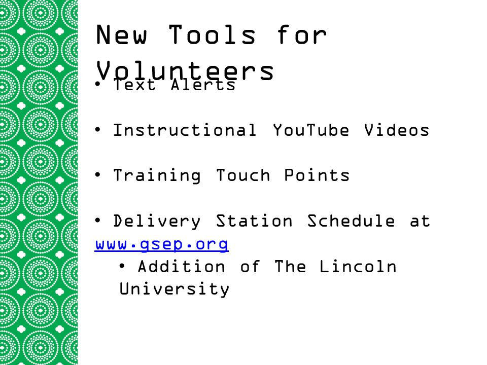 New Tools for Volunteers Text Alerts Instructional YouTube Videos Training Touch Points Delivery Station Schedule at www.gsep.org www.gsep.org Addition of The Lincoln University