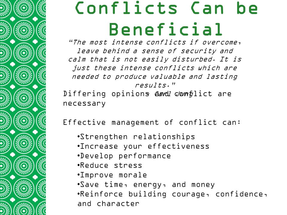 Conflicts Can be Beneficial The most intense conflicts if overcome, leave behind a sense of security and calm that is not easily disturbed.