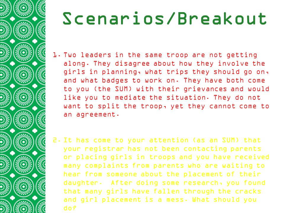 Scenarios/Breakout 1.Two leaders in the same troop are not getting along.