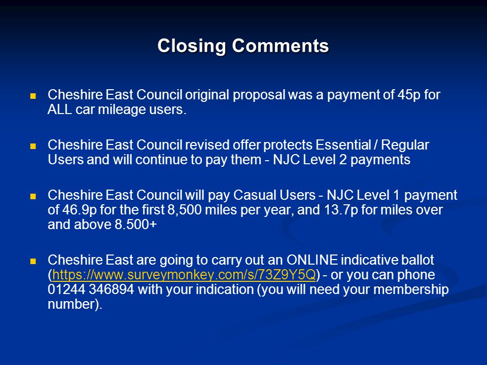 Closing Comments Cheshire East Council original proposal was a payment of 45p for ALL car mileage users. Cheshire East Council revised offer protects