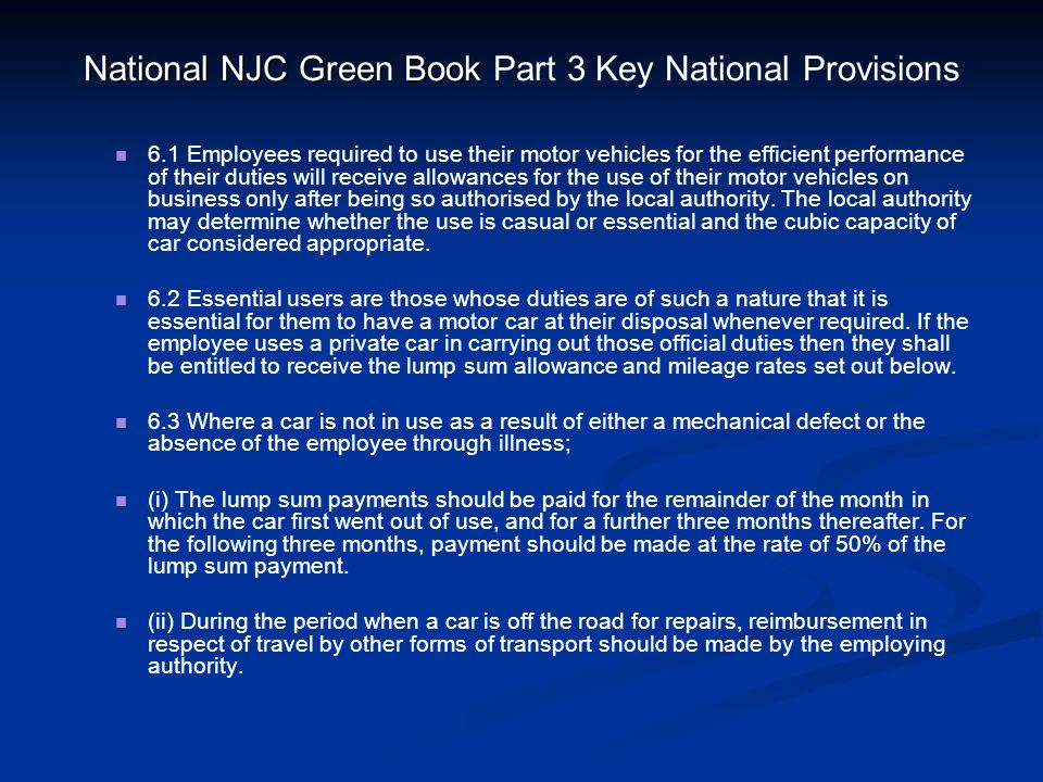 National NJC Green Book National NJC Green Book Part 3 Key National Provisions 6.1 Employees required to use their motor vehicles for the efficient pe