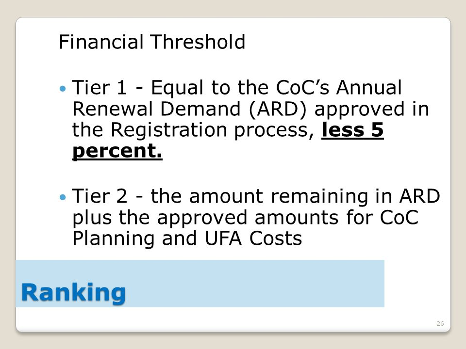 26 Financial Threshold Tier 1 - Equal to the CoC's Annual Renewal Demand (ARD) approved in the Registration process, less 5 percent.