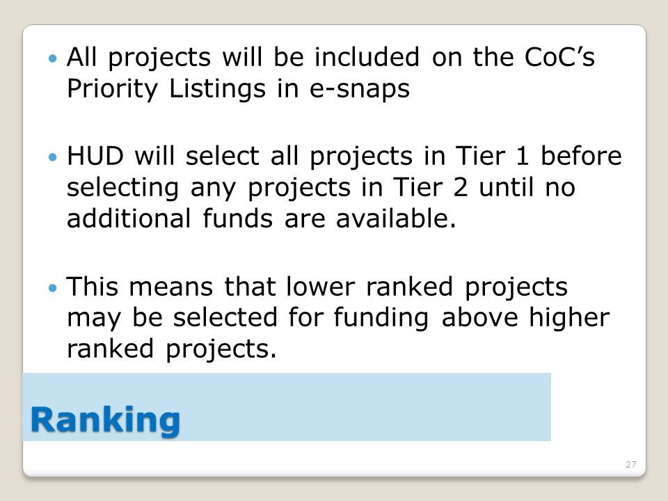 27 All projects will be included on the CoC's Priority Listings in e-snaps HUD will select all projects in Tier 1 before selecting any projects in Tier 2 until no additional funds are available.