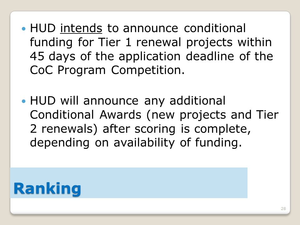 28 HUD intends to announce conditional funding for Tier 1 renewal projects within 45 days of the application deadline of the CoC Program Competition.