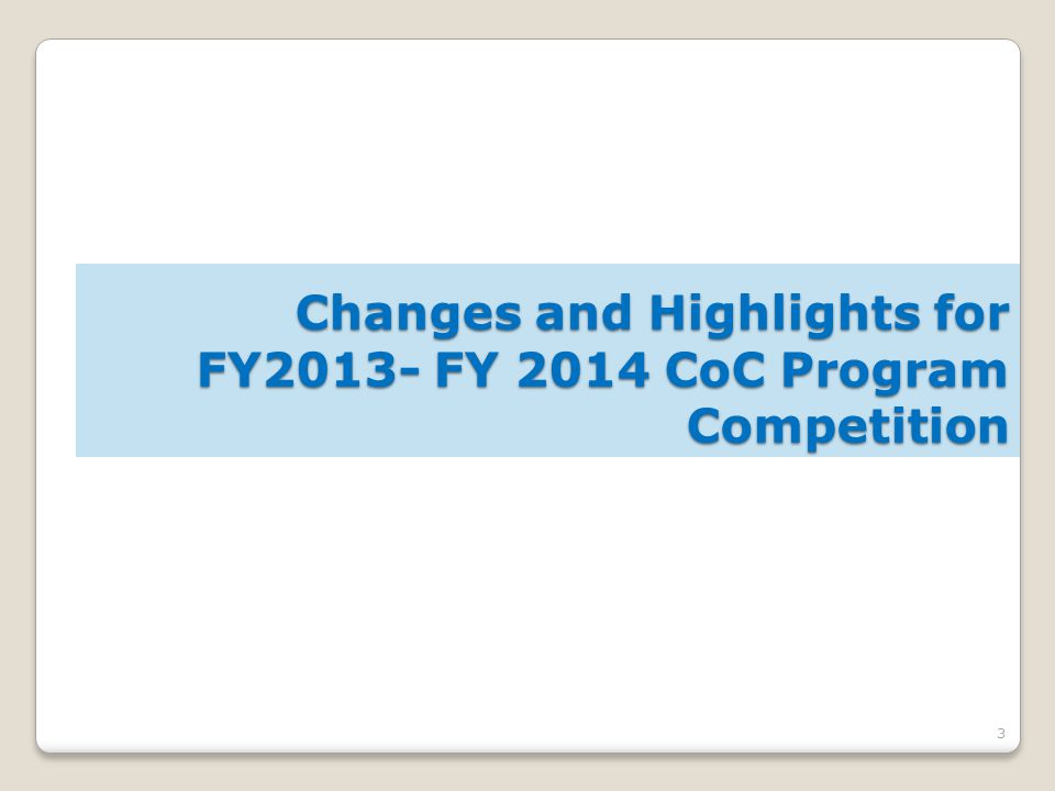 3 Changes and Highlights for FY2013- FY 2014 CoC Program Competition