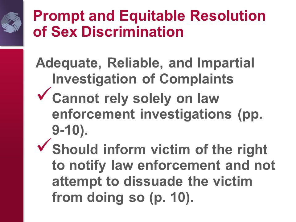 Prompt and Equitable Resolution of Sex Discrimination Adequate, Reliable, and Impartial Investigation of Complaints Cannot rely solely on law enforcem