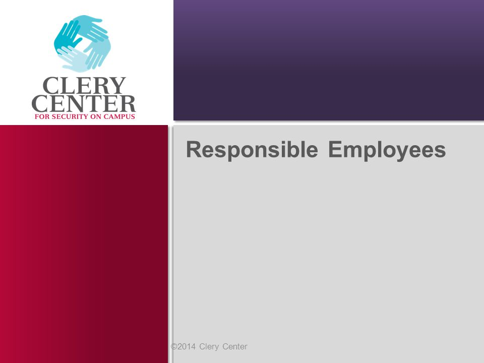 Responsible Employees ©2014 Clery Center