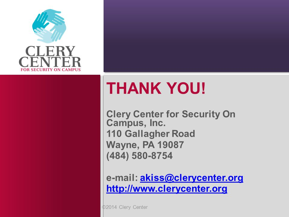 THANK YOU! Clery Center for Security On Campus, Inc. 110 Gallagher Road Wayne, PA 19087 (484) 580-8754 e-mail: akiss@clerycenter.orgakiss@clerycenter.