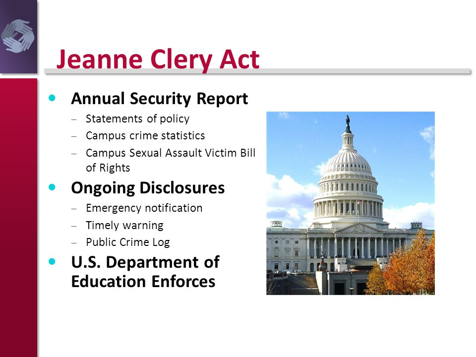 Jeanne Clery Act Annual Security Report  Statements of policy  Campus crime statistics  Campus Sexual Assault Victim Bill of Rights Ongoing Disclos