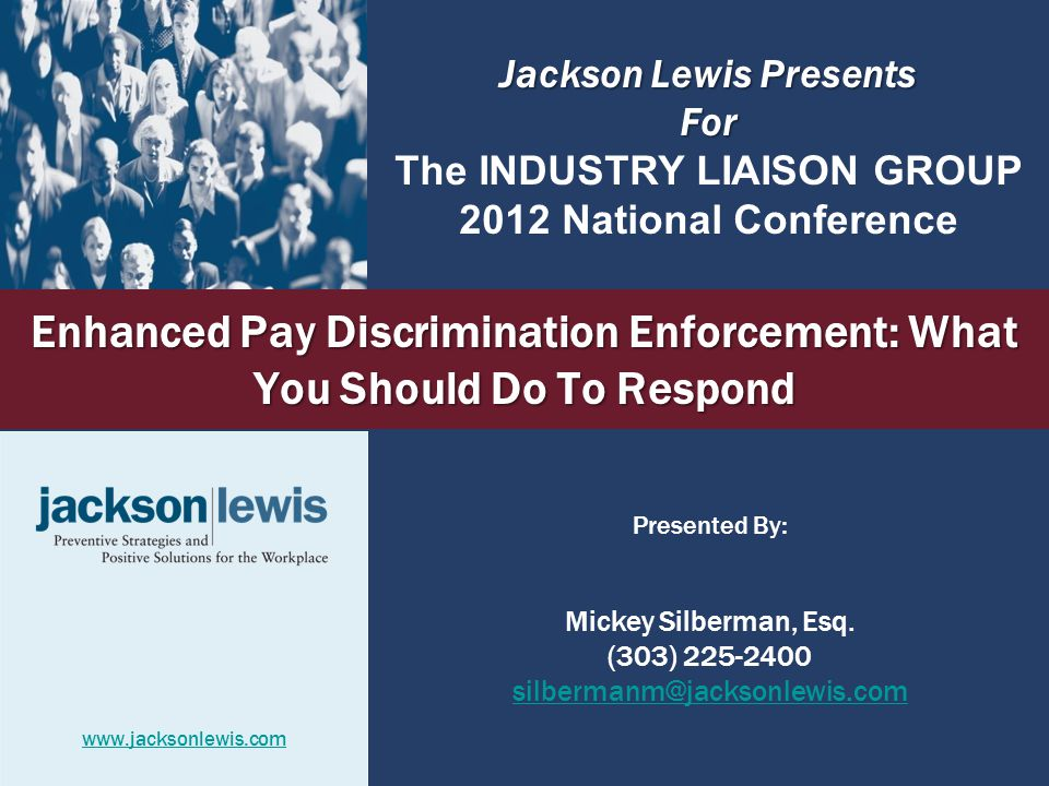 Enhanced Pay Discrimination Enforcement: What You Should Do To Respond Presented By: Mickey Silberman, Esq.