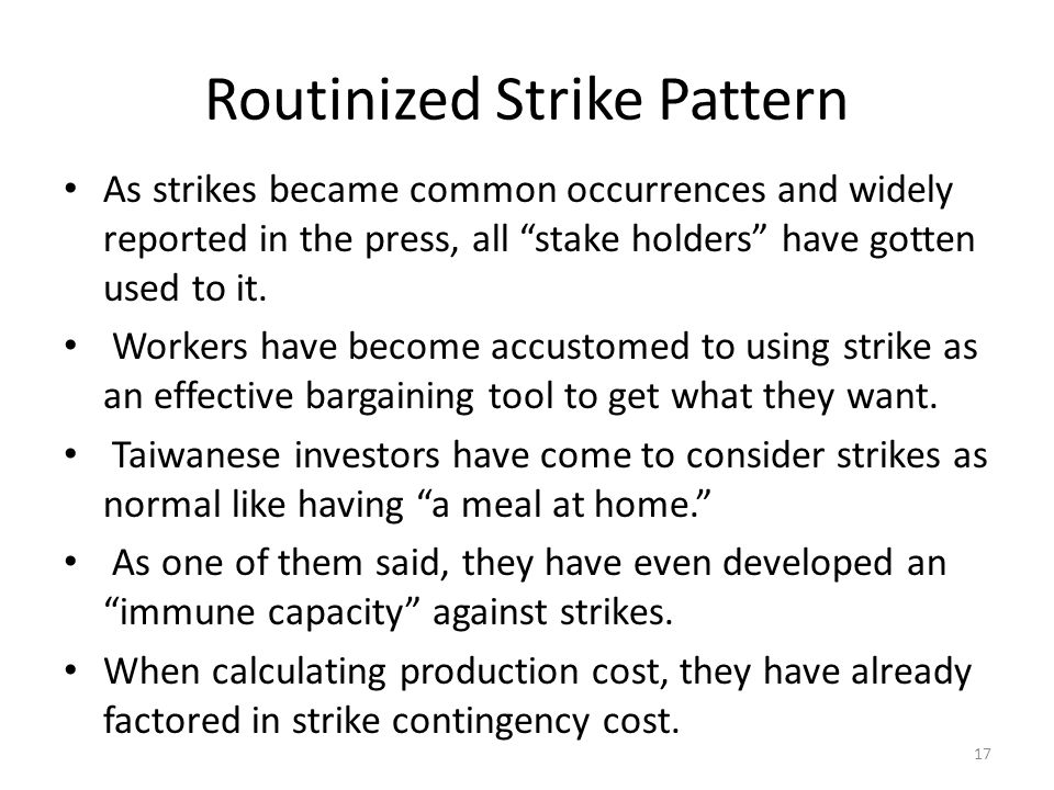 Routinized Strike Pattern As strikes became common occurrences and widely reported in the press, all stake holders have gotten used to it.