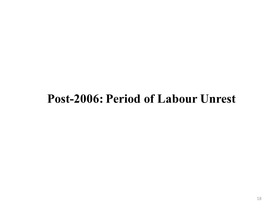Post-2006: Period of Labour Unrest 18