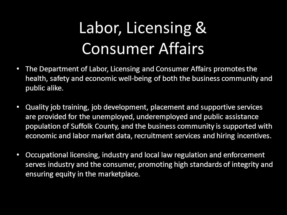 The Department of Labor, Licensing and Consumer Affairs promotes the health, safety and economic well-being of both the business community and public alike.