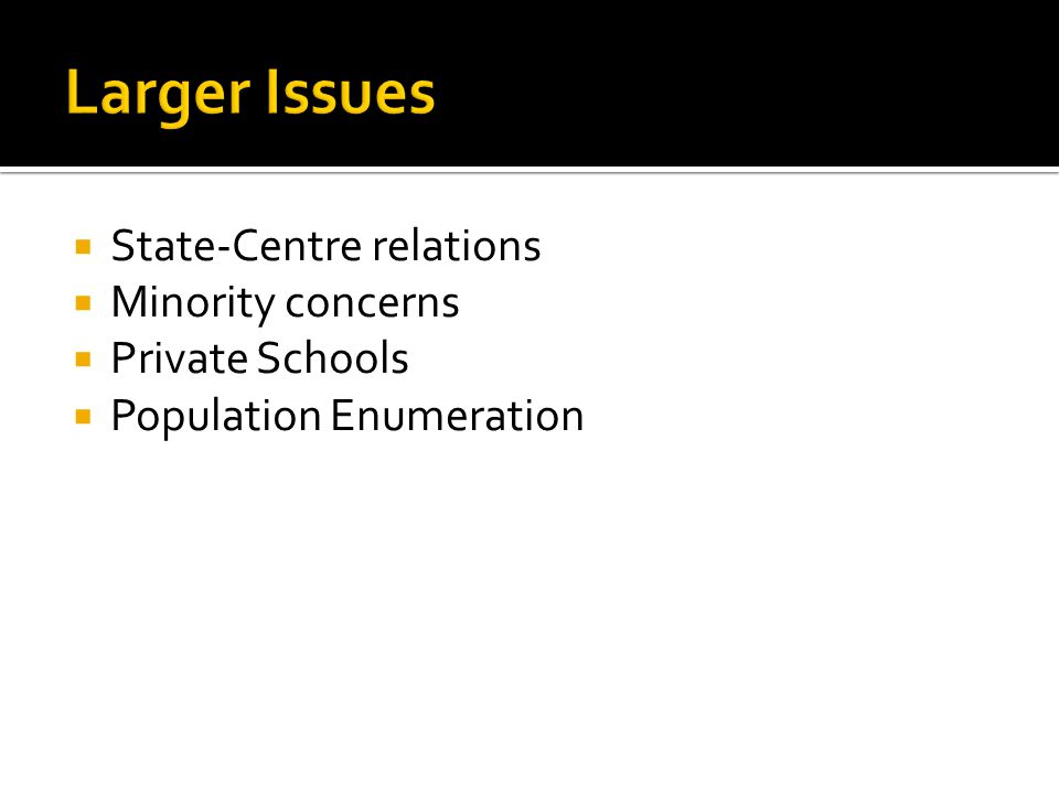  State-Centre relations  Minority concerns  Private Schools  Population Enumeration