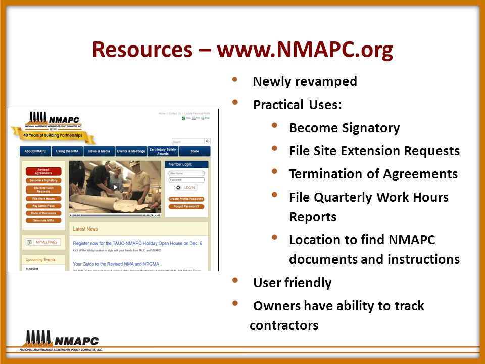 Resources – www.NMAPC.org Newly revamped Practical Uses: Become Signatory File Site Extension Requests Termination of Agreements File Quarterly Work Hours Reports Location to find NMAPC documents and instructions User friendly Owners have ability to track contractors