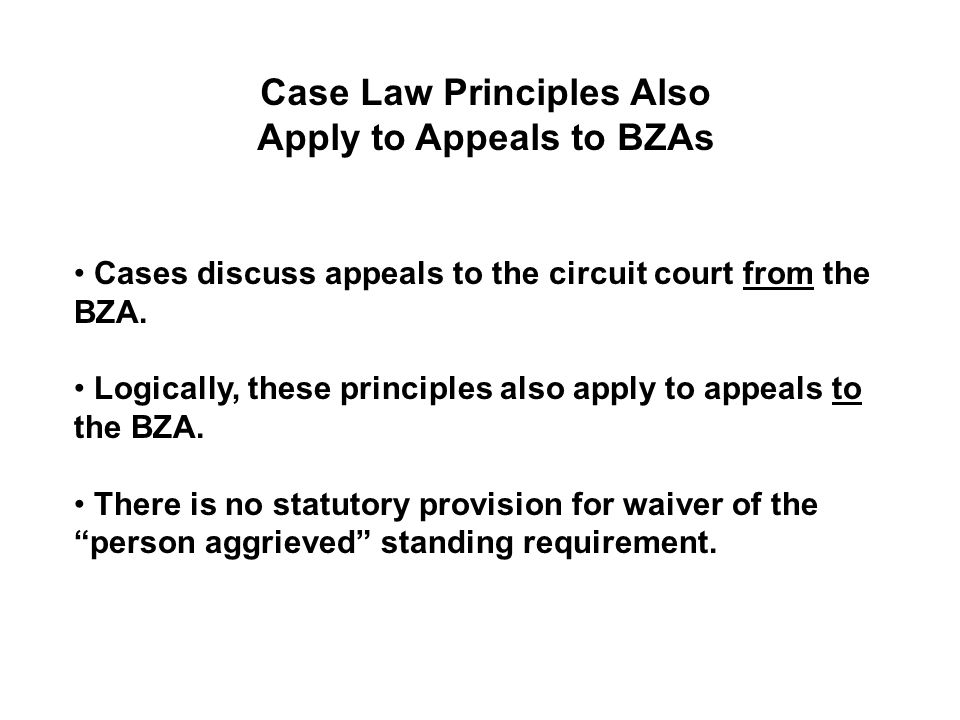 Case Law Principles Also Apply to Appeals to BZAs Cases discuss appeals to the circuit court from the BZA.