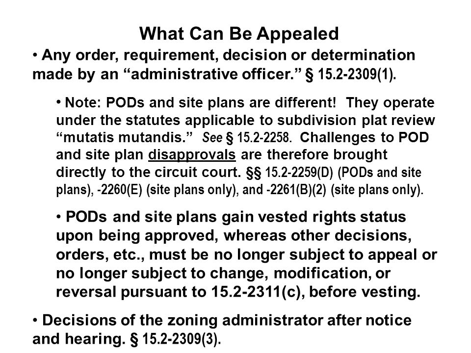 What Can Be Appealed Any order, requirement, decision or determination made by an administrative officer. § 15.2-2309(1).