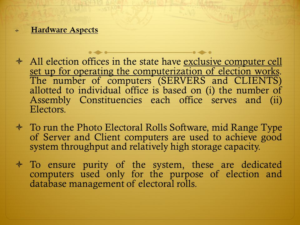  Hardware Aspects  All election offices in the state have exclusive computer cell set up for operating the computerization of election works. The nu