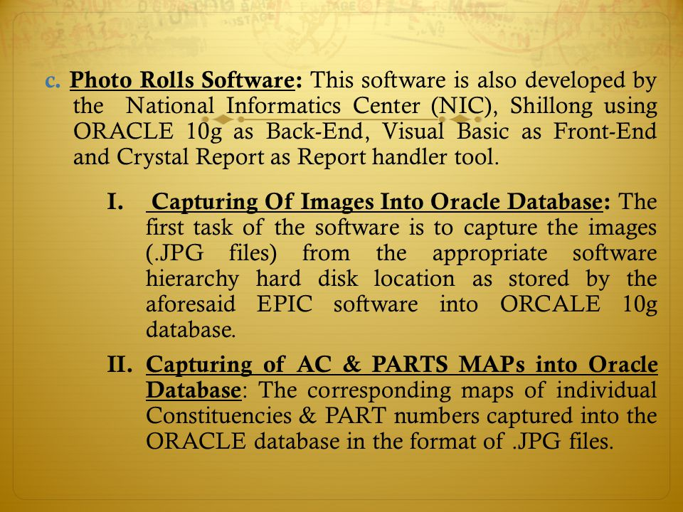 c. Photo Rolls Software: This software is also developed by the National Informatics Center (NIC), Shillong using ORACLE 10g as Back-End, Visual Basic