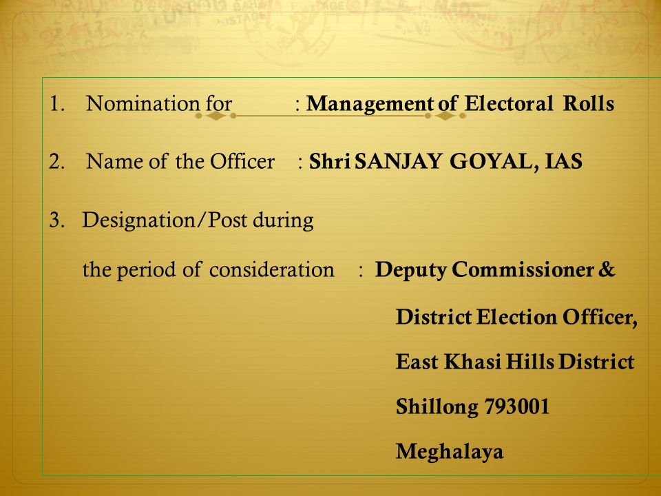 1.Nomination for : Management of Electoral Rolls 2.Name of the Officer : Shri SANJAY GOYAL, IAS 3.Designation/Post during the period of consideration
