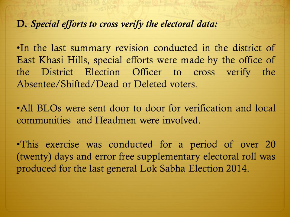 D. Special efforts to cross verify the electoral data: In the last summary revision conducted in the district of East Khasi Hills, special efforts wer