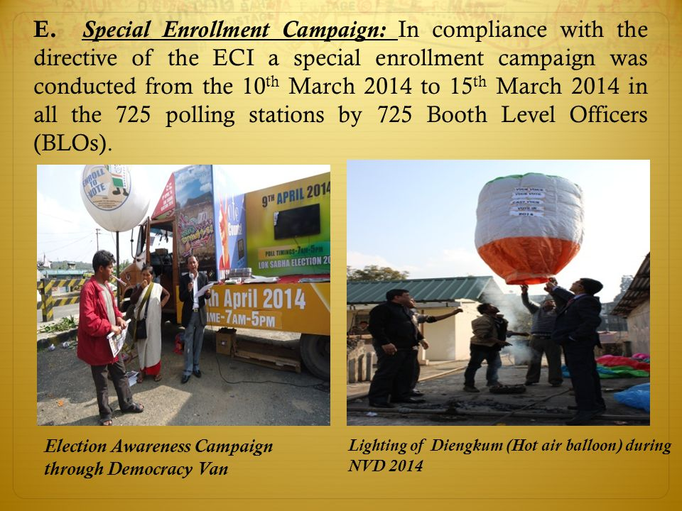 E. Special Enrollment Campaign: In compliance with the directive of the ECI a special enrollment campaign was conducted from the 10 th March 2014 to 1