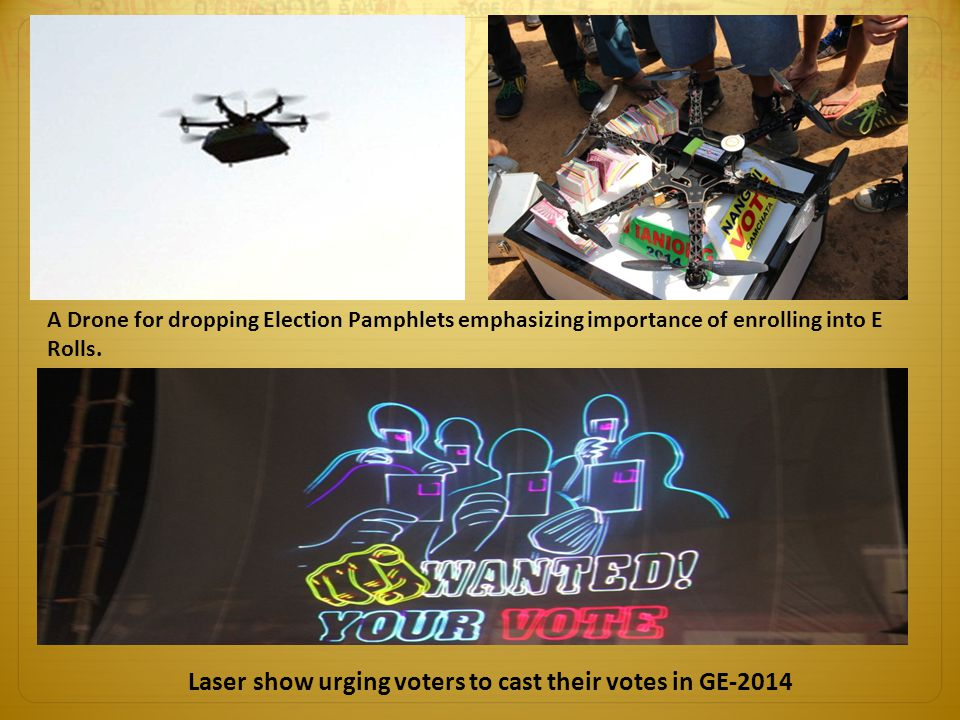 A Drone for dropping Election Pamphlets emphasizing importance of enrolling into E Rolls. Laser show urging voters to cast their votes in GE-2014