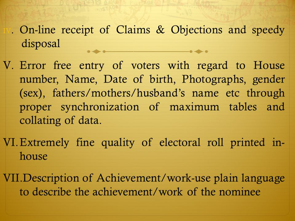 IV. O n-line receipt of Claims & Objections and speedy disposal V.Error free entry of voters with regard to House number, Name, Date of birth, Photogr