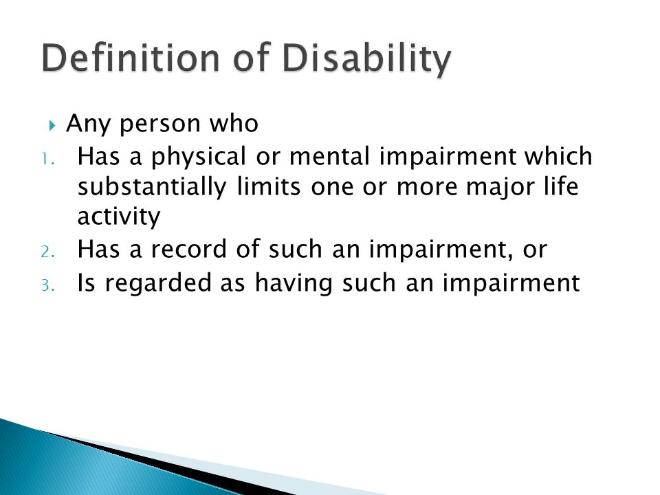  Any person who 1. Has a physical or mental impairment which substantially limits one or more major life activity 2. Has a record of such an impairme