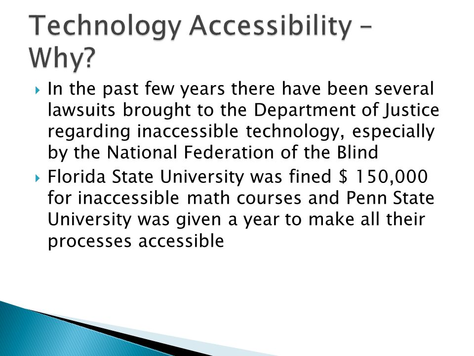  In the past few years there have been several lawsuits brought to the Department of Justice regarding inaccessible technology, especially by the Nat