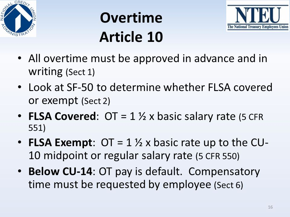 Overtime Article 10 All overtime must be approved in advance and in writing (Sect 1) Look at SF-50 to determine whether FLSA covered or exempt (Sect 2