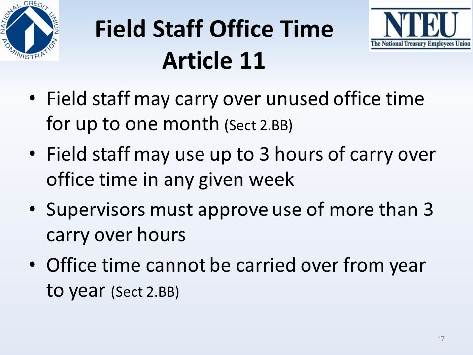 Field Staff Office Time Article 11 Field staff may carry over unused office time for up to one month (Sect 2.BB) Field staff may use up to 3 hours of