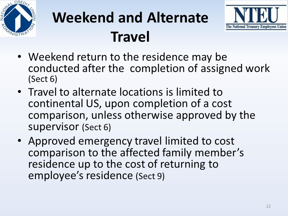 Weekend and Alternate Travel Weekend return to the residence may be conducted after the completion of assigned work (Sect 6) Travel to alternate locat