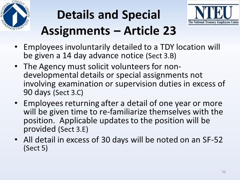 Details and Special Assignments – Article 23 Employees involuntarily detailed to a TDY location will be given a 14 day advance notice (Sect 3.B) The A