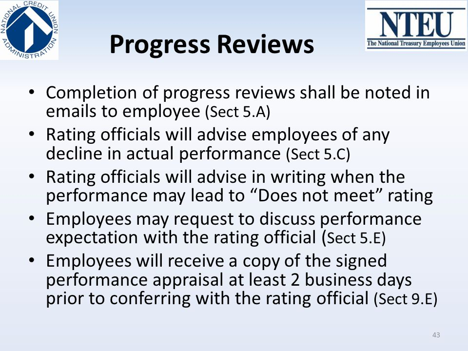 Progress Reviews Completion of progress reviews shall be noted in emails to employee (Sect 5.A) Rating officials will advise employees of any decline