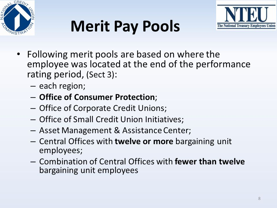 Merit Pay Pools Following merit pools are based on where the employee was located at the end of the performance rating period, (Sect 3) : – each regio