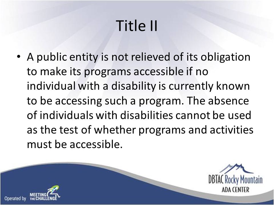 Title II A public entity is not relieved of its obligation to make its programs accessible if no individual with a disability is currently known to be accessing such a program.