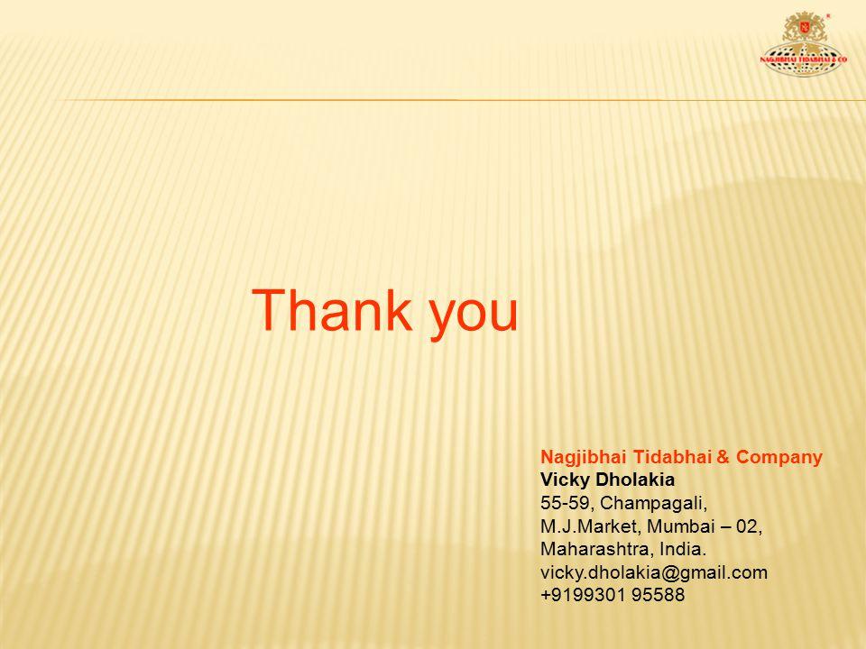 Thank you Nagjibhai Tidabhai & Company Vicky Dholakia 55-59, Champagali, M.J.Market, Mumbai – 02, Maharashtra, India. vicky.dholakia@gmail.com +919930