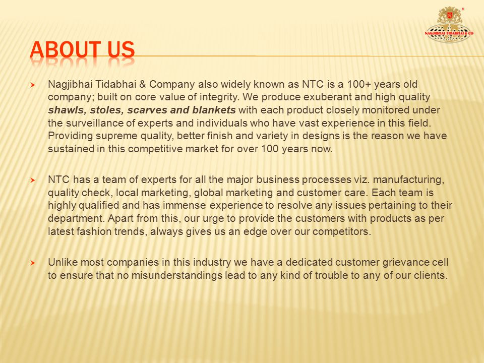  Nagjibhai Tidabhai & Company also widely known as NTC is a 100+ years old company; built on core value of integrity.