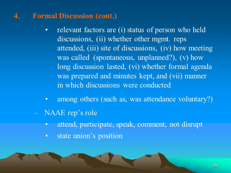 29 4.Formal Discussion (cont.) relevant factors are (i) status of person who held discussions, (ii) whether other mgmt.