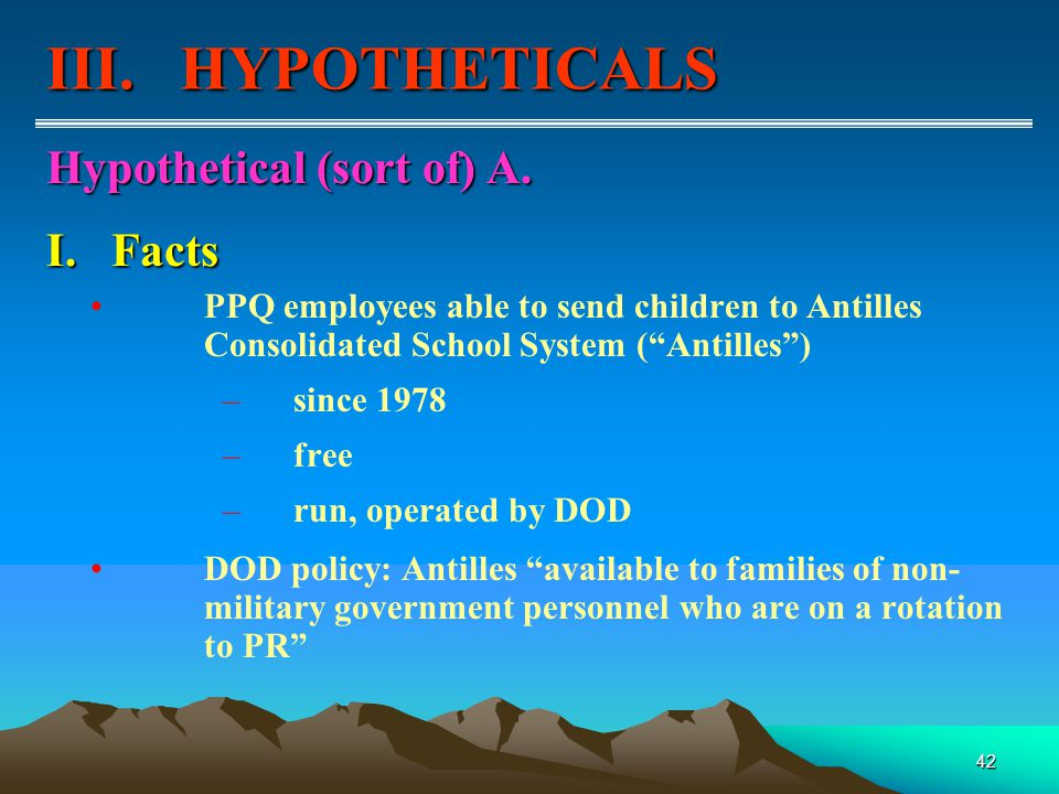 42 PPQ employees able to send children to Antilles Consolidated School System ( Antilles ) –since 1978 –free –run, operated by DOD DOD policy: Antilles available to families of non- military government personnel who are on a rotation to PR I.