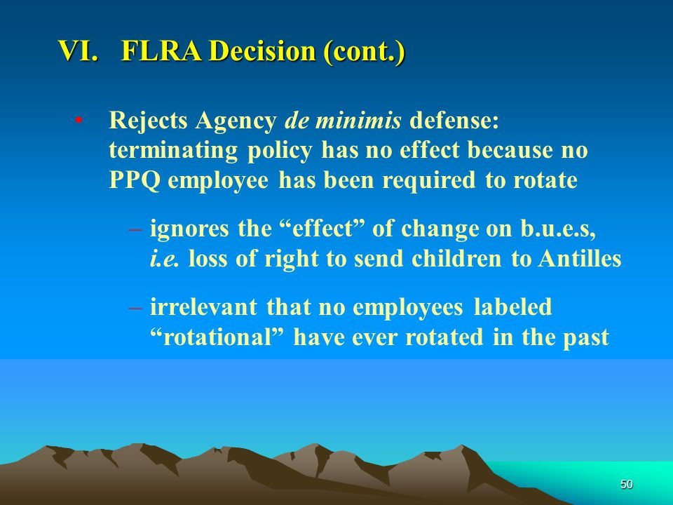 50 Rejects Agency de minimis defense: terminating policy has no effect because no PPQ employee has been required to rotate –ignores the effect of change on b.u.e.s, i.e.